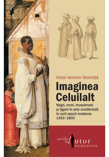 Imaginea Celuilalt - Negri, evrei, musulmani si ?igani in arta occidentala in zorii epocii moderne, 1453–1600