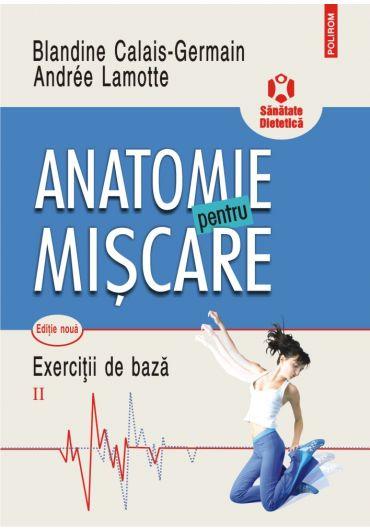 Anatomie pentru miscare. Vol. II. Exercitii de baza (editia a II-a)
