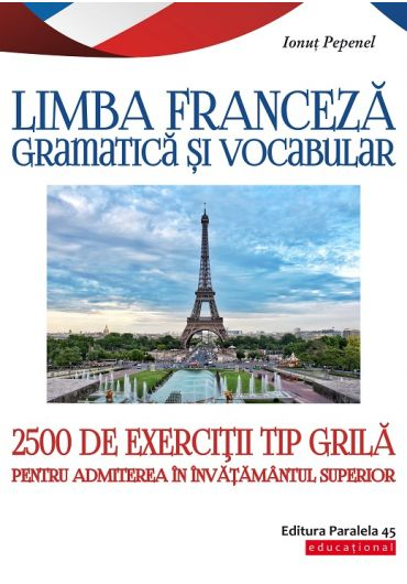 Limba franceza. Gramatica si vocabular. 2500 de exercitii tip grila