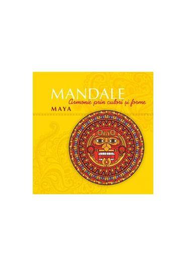 Mandale Maya. Armonie prin culori si forme
