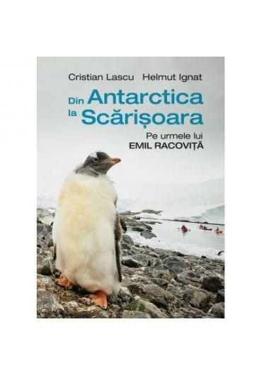 Din Antarctica la Scarisoara. Pe urmele lui Emil Racovita