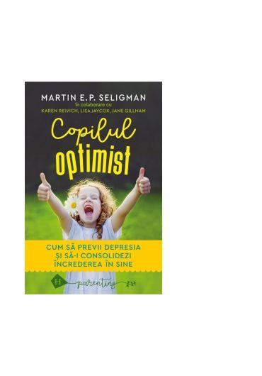 Copilul optimist. Cum sa previi depresia si sa-i consolidezi increderea in sine