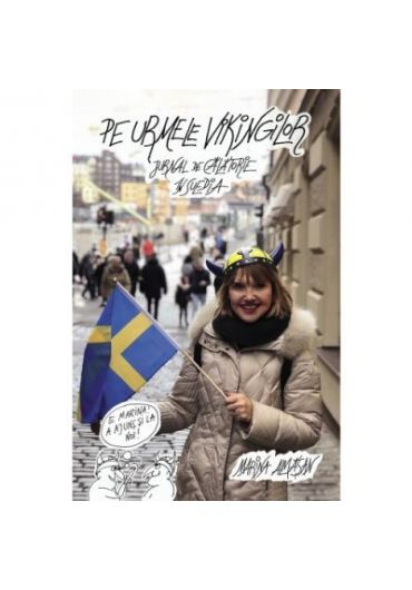 Pe urmele vikingilor. Jurnal de calatorie in Suedia