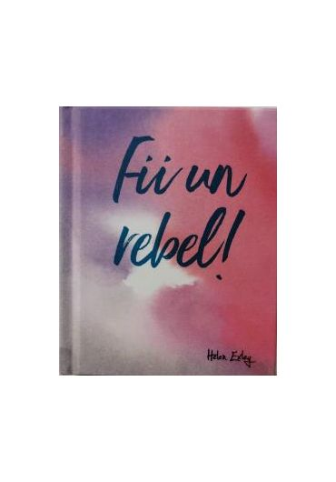 Fii un rebel!