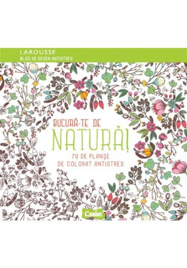 Bucura-te de natura. 70 de planse de colorat antistres