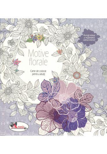 Motive florale. Carte de colorat pentru adulti. Alunga stresul si regaseste-ti calmul interior!