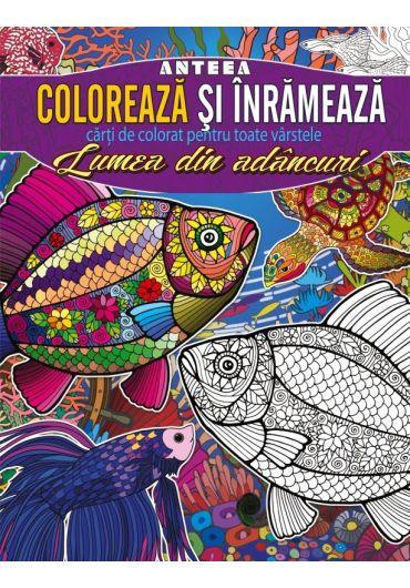 Coloreaza si inrameaza! Lumea din adancuri. Carti de colorat pentru toate varstele