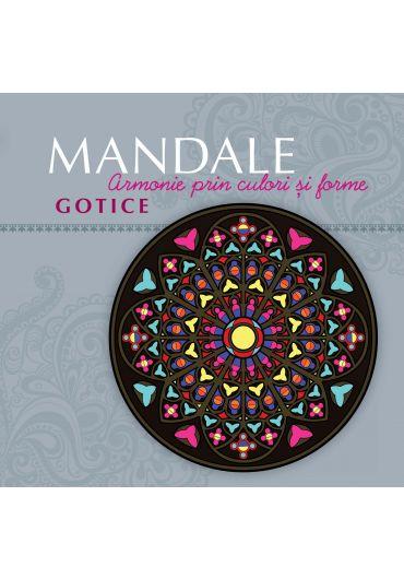 Mandale Gotice. Armonie prin culori si forme